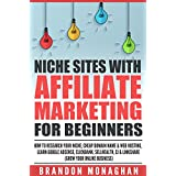 Niche Sites With Affiliate Marketing for Beginners: How to Research Your Niche, Cheap Domain Name and Web Hosting...