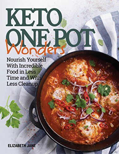 Keto One Pot Wonders Cookbook - Low Carb Living Made Easy: Delicious Slow Cooker, Crockpot, Skillet & Roasting Pan Recipes (Elizabeth Jane Cookbook 9)