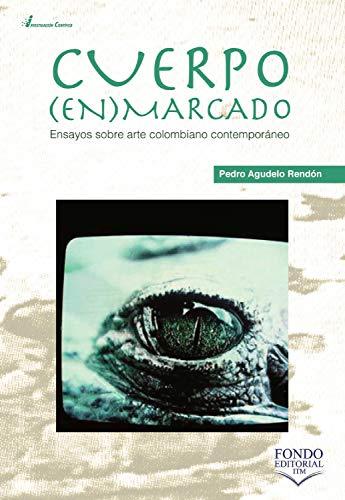 Cuerpo enmarcado: ensayos sobre arte colombiano contemporáneo por Agudelo Rendón, Pedro