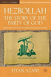 Hezbollah: The Story of the Party of God: From Revolution to Institutionalization (Middle East in Focus)