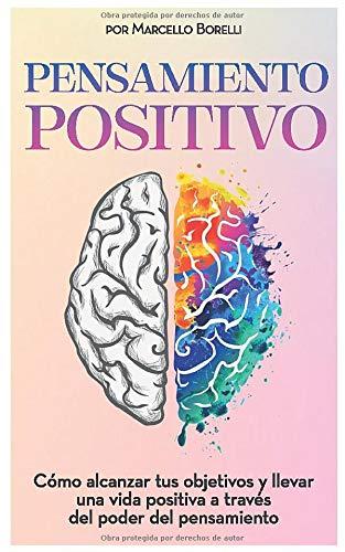 PENSAMIENTO POSITIVO Como alcanzar tus objetivos y llevar una vida positiva a traves del poder del pensamiento