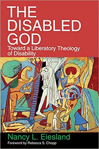 The disabled God : toward a liberatory theology of disability / Nancy L. Eiesland