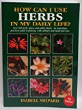 img - for How Can I Use Herbs in My Daily Life?: Over 500 Herbs, Spices and Edible Plants: an Australian Practical Guide to Growing Culinary and Medicinal Herbs book / textbook / text book