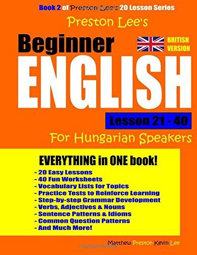 Read Online Preston Lee's Beginner English Lesson 21 - 40 For Hungarian Speakers (British) ebook