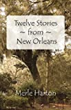 Twelve Stories from New Orleans, Merle Harton, 0982430205