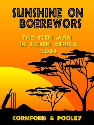 Sunshine on Boerewors: The 17th Man in South Africa 2014 (The Diary of the 17th Man Book 6) Kindle Edition