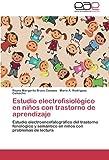 Estudio Electrofisiológico en niños con Trastorno de Aprendizaje, Bravo Campos Reyna Margarita and Rodriguez Camacho Mario A., 3848451751