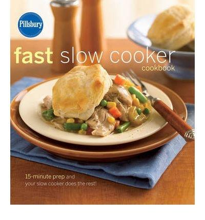 Pillsbury Fast Slow Cooker Cookbook: 15-minute prep and your slow cooker does th (Pillsbury Slow Cooker)