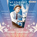 My Stardust Melody Songs of Hoagy Carmichael