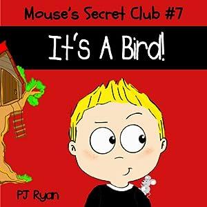 Mouse's Secret Club #7: It's A Bird! Audiobook