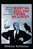 Must We Kill the Thing We Love? : Emersonian Perfectionism and the Films of Alfred Hitchcock, Rothman, William, 0231166028
