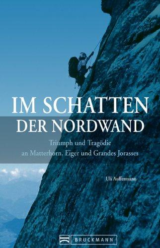 Im Schatten der Nordwand: Triumph und Tragodie an Matterhorn - Eiger - Grandes Jorasses