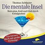 Die mentale Insel: Motivation, Kraft und Glück durch Kleinigkeiten! | Thomas Schlayer