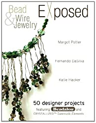 Bead And Wire Jewelry Exposed: 50 Designer Projects Featuring Beadalon And Swarovski