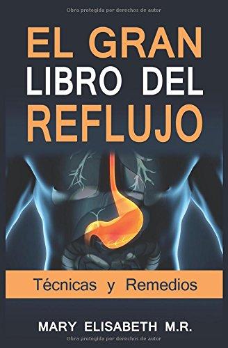 EL GRAN LIBRO DEL REFLUJO (Tecnicas y Remedios): Soluciona de una vez por todas tu acidez. Tu salud lo merece. (Spanish Edition) [Mary Elisabeth M.R.] (Tapa Blanda)