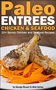 Quick and Easy Paleo Chicken and Fish Recipes (Civilized Caveman Cookbooks Book 4)