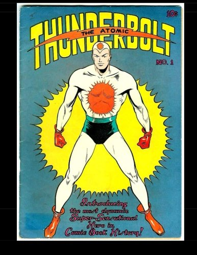 Read Online The Atomic Thunderbolt #1: The Most Sensational Super Hero! 1946 ebook