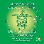 Die 7 Geheimnisse der Schildkröte: Den Alltag entschleunigen, das Leben entdecken | Aljoscha Long,Ronald Schweppe