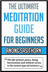 Meditation: The ultimate meditation guide for beginners (meditation, meditation how to, meditation exercises, meditation guide,meditation book, meditation health, meditation happiness)