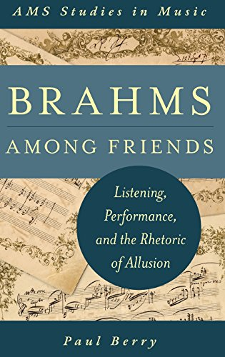 Brahms Among Friends: Listening, Performance, and the Rhetoric of Allusion (AMS Studies in Music) by Oxford University Press