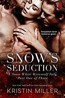 Snow's Seduction (A Snow White Werewolf Tale) by [Miller, Kristin]