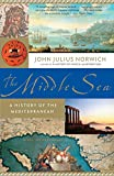 The Middle Sea: A History of the Mediterranean by John Julius Norwich