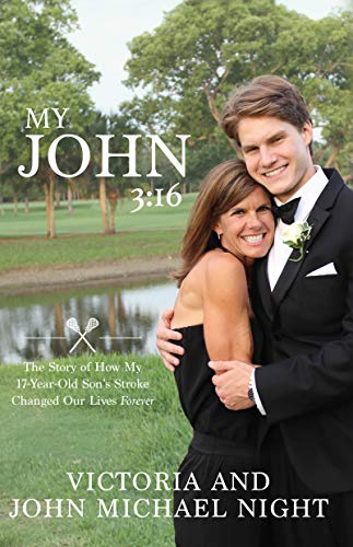 My John 3:16: The Story of How My 17 Year-Old Son's Stroke Changed Our Lives Forever by [Night, Victoria, Night, John Michael]