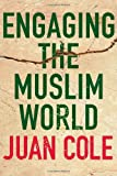 Engaging the Muslim World, Juan Ricardo Cole and Juan Cole, 0230607543