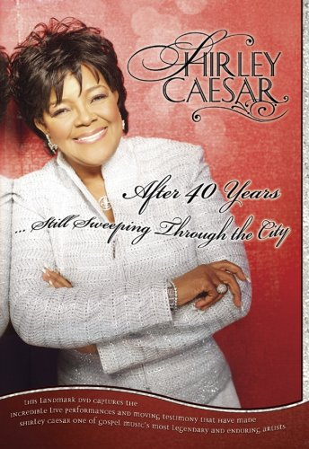 Shirley Caesar: After 40 Years - Still Sweeping Through the City by Light Records