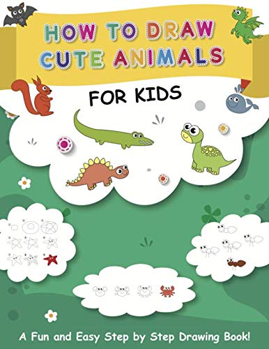 (HOW TO DRAW CUTE ANIMALS for kids: A Fun and Easy Step by Step Drawing)