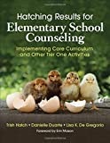 img - for Hatching Results for Elementary School Counseling: Implementing Core Curriculum and Other Tier One Activities book / textbook / text book