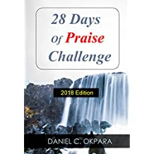 28 Days of Praise Challenge : Deal With Your Anxieties, Pains & Battles, and Release Answers to Your Prayers