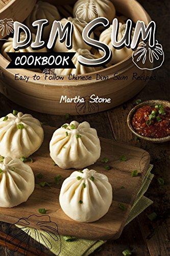 Dim Sum Cookbook: Easy to Follow Chinese Dim Sum Recipes by Martha Stone
