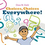 Choices, Choices Everywhere!, Gina M. Dahl, 1449775470