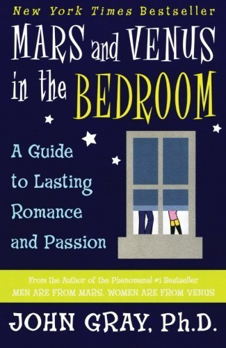 Mars and Venus in the Bedroom: A Guide to Lasting Romance and Passion by Gray, John (2005) Paperback