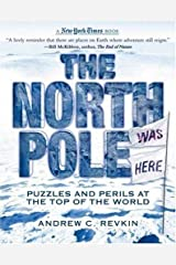 The New York Times North Pole Was Here: Puzzles and Perils at the Top of the World (New York Times Books) Paperback