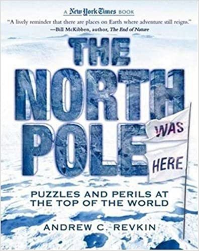 The New York Times North Pole Was Here: Puzzles and Perils at the Top of the World (New York Times Books)
