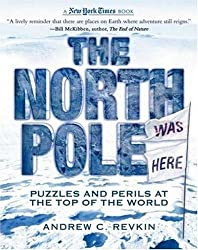 The North Pole Was Here: Puzzles and Perils at the Top of the World (New York Times Books)