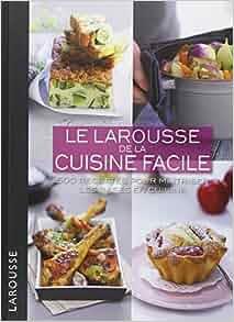 le larousse de la cuisine facile 500 recettes pour maitriser les bases en cuisine french. Black Bedroom Furniture Sets. Home Design Ideas