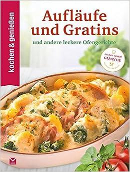 8fe6de3a17 Kochen & Genießen Aufläufe und Gratins: ...und andere leckere Ofengerichte:  Amazon.de: Kochen & Genießen: Bücher
