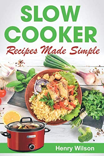 Slow Cooker Recipes Made Simple: Healthy and Easy Crock Pot Cooking. (Slow cooker Recipes for Pot Roast, Pork Chops, Pork Roast, Roast Beef, Chili, Chicken)