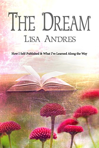 The Dream - How I Self Published & What I've Learned Along the Way by [Andres, Lisa]