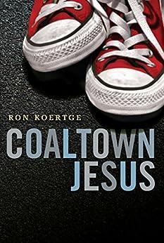 Coaltown Jesus by [Koertge, Ron]