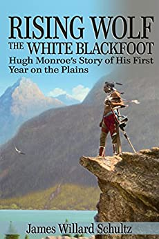 Download for free Rising Wolf, the White Blackfoot: Hugh Monroe's Story of His First Year on the Plains