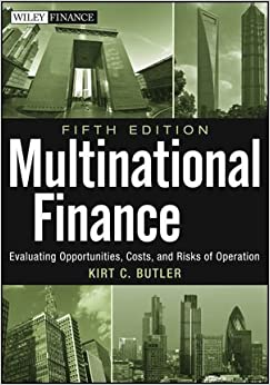 Multinational Finance: Evaluating Opportunities, Costs, and Risks of Operations 5th edition by Butler, Kirt C. (2012)