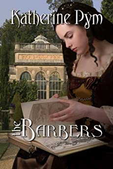 The Barbers: A Tale Most Curious and Rare by [Pym, Katherine]
