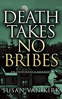 Death Takes No Bribes: An Endurance Mystery (Endurance Mysteries Book 3) by [Van Kirk, Susan]