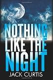 Nothing Like the Night, Jack Curtis, 1492934372