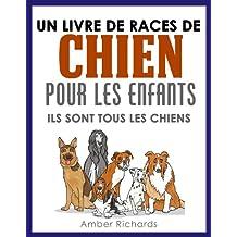 Un livre de races de chien pour les enfants: Ils sont tous les chiens (French Edition)