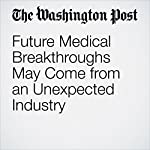 Future Medical Breakthroughs May Come from an Unexpected Industry | Vivek Wadhwa